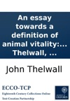 An Essay Towards A Definition Of Animal Vitality Read At The Theatre Guys Hospital January 26 1793 In Which Several Of The Opinions Of The Celebrated John Hunter Are Examined And Controverted