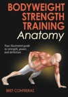 Bodyweight Strength Training Anatomy Enhanced Edition