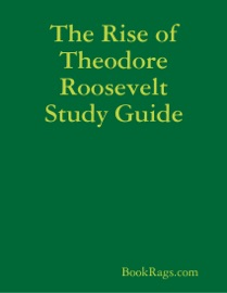 THE RISE OF THEODORE ROOSEVELT STUDY GUIDE