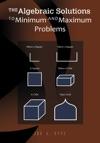 The Algebraic Solutions To Minimum And Maximum Problems