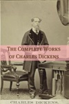 The Complete Works Of Charles Dickens With Commentary Plot Summaries And Biography On Dickens