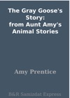 The Gray Gooses Story From Aunt Amys Animal Stories