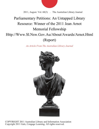Parliamentary Petitions An Untapped Library Resource Winner of the 2011 Jean Arnot Memorial Fellowship HttpWwwSlNswGovAuAboutAwardsArnotHtml Report
