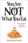 You Are Not What You Eat Better Digestive Health In 7 Simple Steps