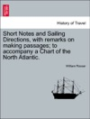 Short Notes And Sailing Directions With Remarks On Making Passages To Accompany A Chart Of The North Atlantic