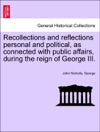 Recollections And Reflections Personal And Political As Connected With Public Affairs During The Reign Of George III VOL II