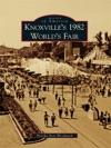Knoxvilles 1982 Worlds Fair