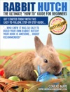 Rabbit Hutch - The Ultimate How To Guide For Beginners