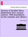 Scenes Of Scottish Story Selections From Various Authors With Illustrations By The Compiler And Others