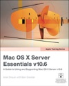 Mac OS X Server Essentials V106 A Guide To Using And Supporting Mac OS X Server V106