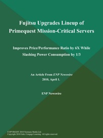 FUJITSU UPGRADES LINEUP OF PRIMEQUEST MISSION-CRITICAL SERVERS; IMPROVES PRICE/PERFORMANCE RATIO BY 6X WHILE SLASHING POWER CONSUMPTION BY 1/3