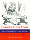 Disorder In The Court Great Fractured Moments In Courtroom History