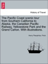 The Pacific Coast Scenic Tour From Southern California To Alaska The Canadian Pacific Railway Yellowstone Park And The Grand Caon With Illustrations