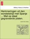 Herinneringen Uit Den Worstelstrijd Met Spanje  Met Op Staal Gegraveerde Platen