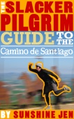 The Slacker Pilgrim Guide to the Camino de Santiago