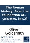 The Roman History From The Foundation Of The City Of Rome To The Destruction Of The Western Empire By Dr Goldsmith In Two Volumes Pt2