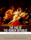 The End Of The Roman Republic The Lives And Legacies Of Julius Caesar Cleopatra Mark Antony And Augustus
