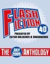 Flash Fiction 40 Anthology July 2009