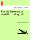 For The Defence A Realistic  Story Etc