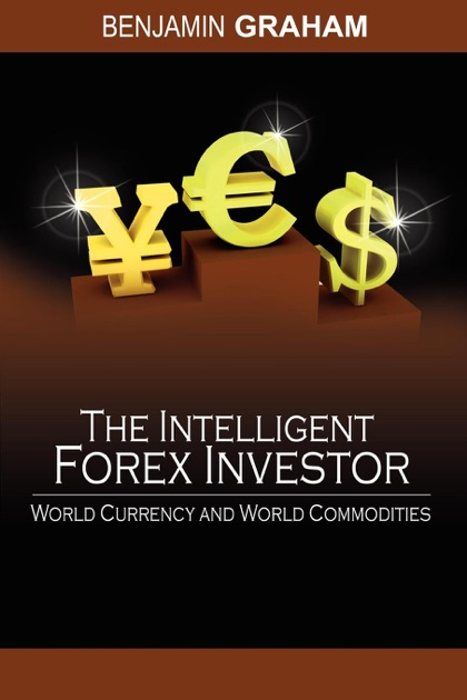 The intelligent forex investor world currency and world commodities