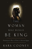 The Woman Who Would Be King - Kara Cooney Cover Art