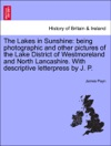 The Lakes In Sunshine Being Photographic And Other Pictures Of The Lake District Of Westmoreland And North Lancashire With Descriptive Letterpress By J P