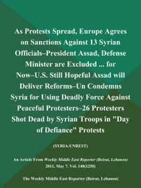 AS PROTESTS SPREAD, EUROPE AGREES ON SANCTIONS AGAINST 13 SYRIAN OFFICIALS--PRESIDENT ASSAD, DEFENSE MINISTER ARE EXCLUDED ... FOR NOW--U.S. STILL HOPEFUL ASSAD WILL DELIVER REFORMS--UN CONDEMNS SYRIA FOR USING DEADLY FORCE AGAINST PEACEFUL PROTESTERS--26