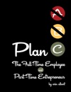 Plan C The Full-Time Employee And Part-Time Entrepreneur