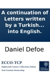 A Continuation Of Letters Written By A Turkish Spy At Paris Giving An Impartial Account To The Divan At Constantinople Of The Most Remarkable Transactions Of Europe  Continued From The Year 1687 To The Year 1693 Written Originally In Arabick Tran