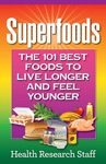 Superfoods The 101 Best Foods To Live Longer And Feel Younger