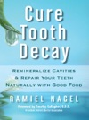 Cure Tooth Decay Remineralize Cavities And Repair Your Teeth Naturally With Good Food Second Edition