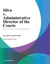 Silva V Administrative Director Of The Courts