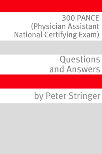 300 PANCE Physician Assistant National Certifying Exam Questions and Answer