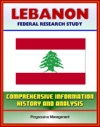 Lebanon Federal Research Study With Comprehensive Information History And Analysis - Politics Economy Military