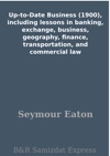 Up-to-Date Business 1900 Including Lessons In Banking Exchange Business Geography Finance Transportation And Commercial Law