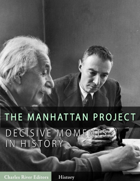 Decisive Moments In History: The Manhattan Project By