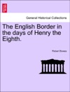The English Border In The Days Of Henry The Eighth