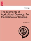 The Elements Of Agricultural Geology For The Schools Of Kansas