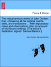 The Miscellaneous Works Of John Dryden Esq Containing All His Original Poems Tales And Translations  With Explanatory Notes And Observations Also An Account Of His Life And Writings The Editors Dedication Signed Samuel Derrick Vol II