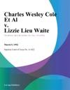 Charles Wesley Cole Et Al V Lizzie Lieu Waite