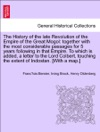 The History Of The Late Revolution Of The Empire Of The Great Mogol Together With The Most Considerable Passages For 5 Years Following In That Empire To Which Is Added A Letter To The Lord Colbert Touching The Extent Of Indostan With A Map VOL II