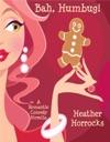 Bah Humbug A Romantic Comedy Christmas Novella