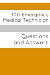 300 Emergency Medical Technician Questions And Answers