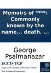Memoirs Of  Commonly Known By The Name Of George Psalmanazar A Reputed Native Of Formosa Written By Himself In Order To Be Published After His Death