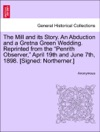 The Mill And Its Story An Abduction And A Gretna Green Wedding Reprinted From The Penrith Observer April 19th And June 7th 1898 Signed Northerner