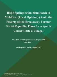 HOPE SPRINGS FROM MUD PATCH IN MOLDOVA (LOCAL OPINION) (AMID THE POVERTY OF THE BREAKAWAY FORMER SOVIET REPUBLIC, PLANS FOR A SPORTS CENTER UNITE A VILLAGE)