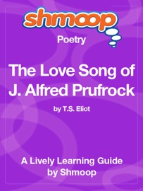THE LOVE SONG OF J. ALFRED PRUFROCK: SHMOOP LEARNING GUIDE