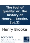 The Fool Of Quality Or The History Of Henry Earl Of Moreland In Four Volumes By Mr Brooke Pt2