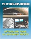 2012 Review Of Military Unmanned Aerial Vehicle UAV And Unmanned Aerial Systems UAS Issues  Surveillance And Combat Policy Options