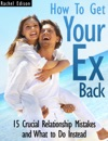 How To Get Your Ex Back 15 Crucial Relationship Mistakes And What To Do Instead